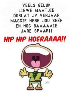 Veels geluk liewe maatjie oorlat jy verjaar maggie Here jou seën en nog baaaaaie jare spaar!!  Hip hip Hoeraaaa!!