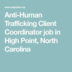 Anti-Human Trafficking Client Coordinator job in High Point, North Carolina
