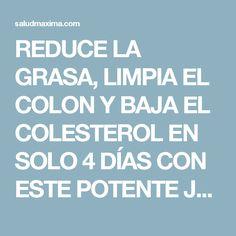 REDUCE LA GRASA, LIMPIA EL COLON Y BAJA EL COLESTEROL EN SOLO 4 DÍAS CON ESTE POTENTE JUGO.