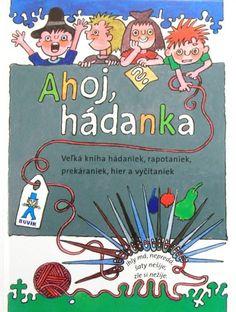 Ahoj, hádanka! - Veľká kniha hádanie, rapotaniek, prekáraniek, hier a vyčítaniek | Mária Ďuríčková Mária Števková (ed.) | 8,54€ - obrázok