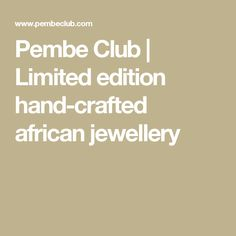 Pembe Club | Limited edition hand-crafted african jewellery