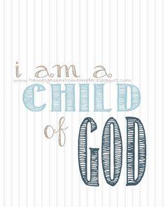 I am a child of God. Printable. http://hesselgesserhomemade.blogspot.com/