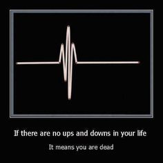 Valid reason to be glad about life's ups and downs.