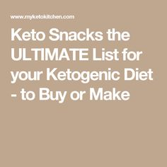 Keto Snacks the ULTIMATE List for your Ketogenic Diet - to Buy or Make