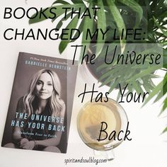 Books That Changed My Life - The Universe Has Your Back by Gabrielle Bernstein from the Spirit & Soul Blog