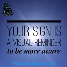 Your sign is a visual reminder to be more aware. Blue butterfly kisses to you all.  #yoursign #getinsync #mikayla #lawofattraction #abundance #success #positive #believe #spiritual #wisdom #love #energy #universe #meditation #goodvibes #inspiration #motivate #happy www.mikayla-holmes.com