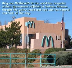 Only one McDonald's in the world has turquoise arches. Government officials in Sedona, Arizona, thought the yellow would look bad with the natural red rock of the city. (photo: McDonald's at Sedona, Arizona. - Provided by Mental Floss) Wtf Fun Facts, True Facts, Funny Facts, Random Facts, Movie Facts, Random Things, The More You Know, Good To Know, Did You Know