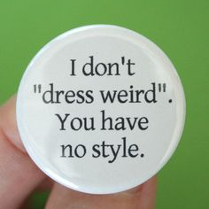 I don't dress weird you have no style 125 by thecarboncrusader, $1.40