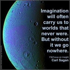"""""""Imagination will often carry us to worlds that never were. But without it we go nowhere.""""  ~Carl Sagan www.Facebook.com/FocusOnInsight"""