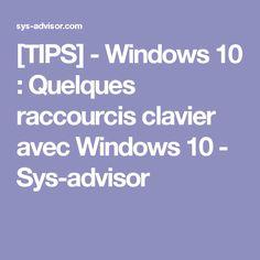 [TIPS] - Windows 10 : Quelques raccourcis clavier avec Windows 10 - Sys-advisor