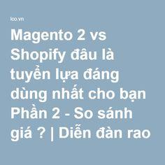 Magento 2 vs Shopify đâu là tuyển lựa đáng dùng nhất cho bạn Phần 2 - So sánh giá ? | Diễn đàn rao vặt hiệu quả nhất Việt Nam. Đăng tin rao vặt miễn phí