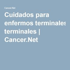 Cuidados para enfermos terminales | Cancer.Net