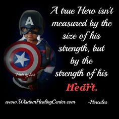 A true #hero isn't measured by the size of his #strength, but by the strength of his #heart.   #wisdomhealingcenter