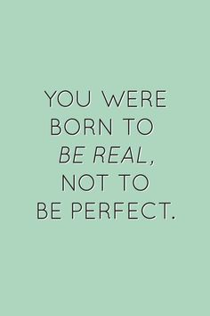 Be perfectly imperfect.