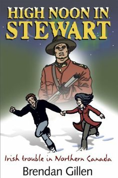 High Noon In Stewart: Irish Trouble In Northern Canada by Brendan Gillen. $7.22. Publisher: Ballymote Books (January 12, 2013). 359 pages