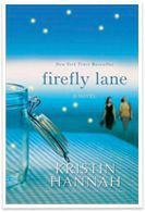 Firefly Lane by Kristin Hannah    Read this Summer '11--such a great story of two best friends.