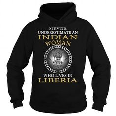 NEVER UNDERESTIMATE AN INDIAN WOMAN WHO LIVES IN LIBERIA T-SHIRTS, HOODIES, SWEATSHIRT (39.99$ ==► Shopping Now)