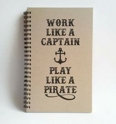 Check out this item in my Etsy shop https://www.etsy.com/listing/248168834/work-like-a-captain-play-like-a-pirate