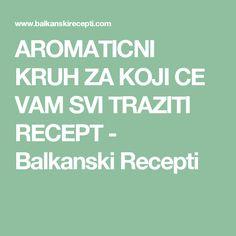AROMATICNI KRUH ZA KOJI CE VAM SVI TRAZITI RECEPT - Balkanski Recepti