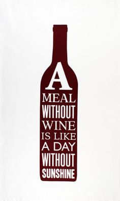 A meal without wine is a day without sunshine