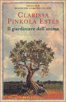 Il giardiniere dell'anima - Clarissa Pinkola Estés