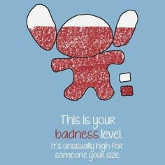 "Lilo and Stitch, ""This is your Badness Level..."" And yes it is!"