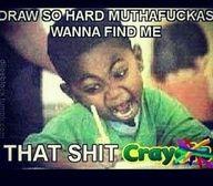 That shi craaaaay lol!
