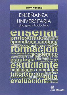 Enseñanza universitaria : una guía introductoria / Tony Harland ; [traducido por Pablo Manzano Bernárdez].. -- San Sebastián de los Reyes : Morata, D.L. 2017.