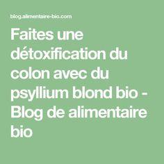 Faites une détoxification du colon avec du psyllium blond bio - Blog de alimentaire bio