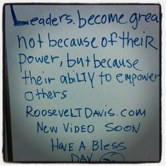 #leaders become great not because of their #power ,but because their ability to #empower others  www.rooseveltdavis.com