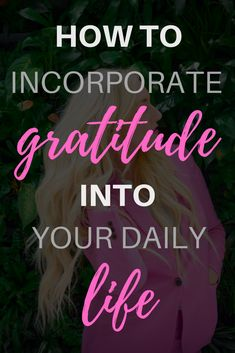 Bring gratitude into your daily life by following these tips! #begrateful #havegratitude