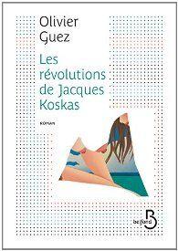 Les révolutions de Jacques Koskas par Olivier Guez
