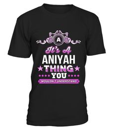 # It S A Aniyah Thing You Wouldn T Understand T shirt .  HOW TO ORDER:1. Select the style and color you want: 2. Click Reserve it now3. Select size and quantity4. Enter shipping and billing information5. Done! Simple as that!TIPS: Buy 2 or more to save shipping cost!This is printable if you purchase only one piece. so dont worry, you will get yours.Guaranteed safe and secure checkout via:Paypal | VISA | MASTERCARD
