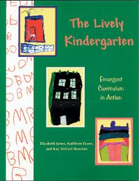 The lively kindergarten: Emergent curriculum in action