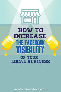 How to Increase the Facebook Visibility of Your Local Business - @smexaminer @andreavahl
