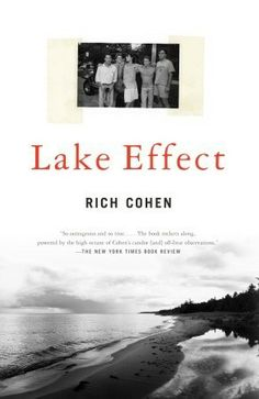 Lake Effect Rich Cohen 0375725334 9780375725333 ANew York TimesNotable Book Winner of the Great Lakes Book Award and the Century Award from the Chicago Public Library Raised in an affluent suburb on the North Shore of Chicago Cubs Games, Places In Chicago, High School Years, New Times, Fiction And Nonfiction, Penguin Random House, Coming Of Age, Great Lakes, North Shore