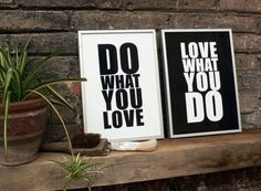 """Do what you love, love what you do"""