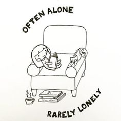 Pin for Later: 11 Images That Only True Introverts Will Relate To Often alone, rarely lonely.