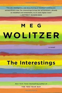 17. The Interestings: A Novel by Meg Wolitzer. A character-driven book following six friends who meet at a summer arts camp in the 1970s. John Irving-ish in style. Loved it.