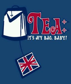 Tea - it's my bag, baby!.I used to be a bag lady, now I'm a loose woman!