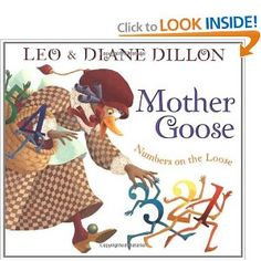 Mother Goose: Numbers on the Loose by Leo & Diane Dillon. Love the Whimsey of the Illustrations!