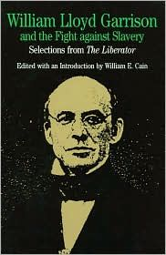 """""""William Lloyd Garrison and the Fight against Slavery: Selections from The Liberator provides a substantial and wide-ranging selection of writings from The Liberator, the antislavery newspaper founded in 1831 by the preeminent abolitionist of his day, William Lloyd Garrison."""" (read 3/3/12, 5 stars)"""