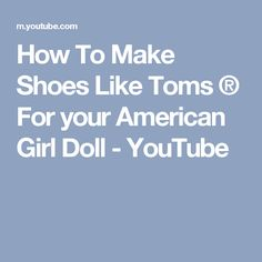 How To Make Shoes Like Toms ® For your American Girl Doll - YouTube