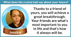 What does the crystal ball say about your future?