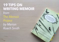 19 Tips on Writing Memoir from The Memoir Project by Marion Roach Smith