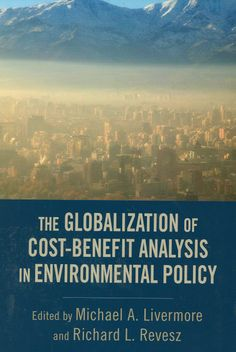 The globalization of cost-benefit analysis in envioronmental policy / edited by Michael A. Livermore and Richard L. Revesz. -  New York : Oxford University Press, cop. 2013