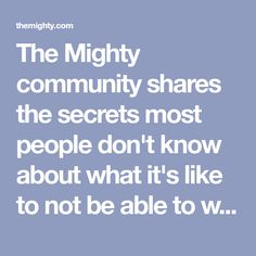 The Mighty community shares the secrets most people don't know about what it's like to not be able to work because of an illness.