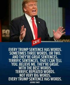 Every Trump sentence has words. Sometimes three words, or two. And they're great sentences. With the best words. Not very big words. Every Trump sentence has words. Big Words, Three Words, Cool Words, Bernie Sanders, Caricatures, Great Sentences, Complete Sentences, Religion, Dumb And Dumber
