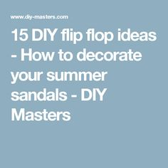 15 DIY flip flop ideas - How to decorate your summer sandals - DIY Masters