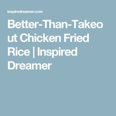 Better-Than-Takeout Chicken Fried Rice | Inspired Dreamer